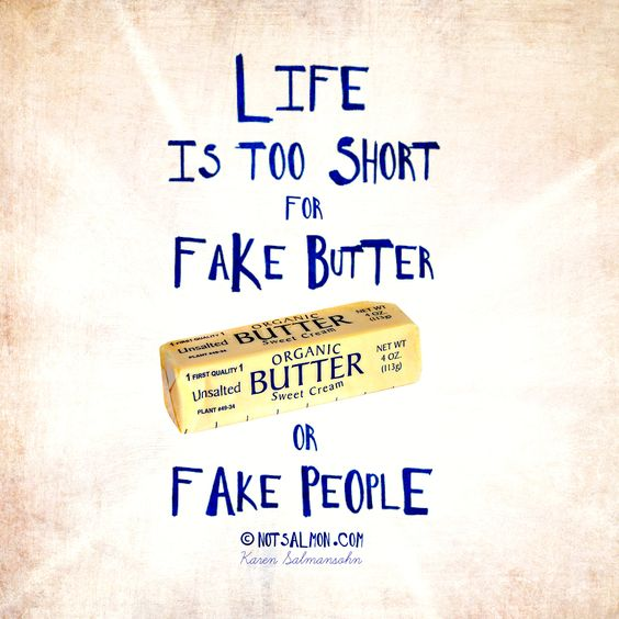 Life is too short for fake butter or fake people. #notsalmon #authenticity #lifeistooshort  @notsalmon Karen Salmansohn