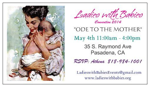 Ladies with Babies Event! May 4th 11:00am-4:00pm all mothers & their families are invited! 35 S Raymond Pasadena, CA RSVP Athena 818-984-1001