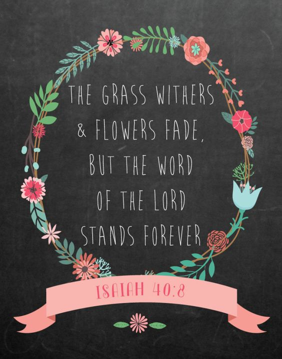 $5.00 Bible Verse Print -The grass withers and flowers fade, but the word of the Lord stands forever Isaiah 40:8 It's amazing to think of how long His word has been around. In times of joy or trial, we seek His word. Why? Because we can count on it, it never changes on us and it's here to stay forever. Display this beauty in any room so we can always be reminded of where to turn. - Different size options available. #bibleverse #bibleverseprint #christianart #christiandecor #isaiah40: