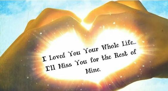 ♡I loved you your whole life♡ ☆I'll miss you for the rest of mine♡ Sympathy ~ Condolences ~ Loss of a loved one: