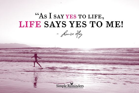 Image result for say yes to life quotes