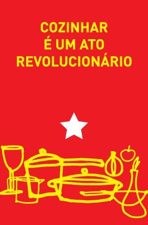Cartaz: Cozinhar é um ato revolucionário » Poro » intervenções urbanas e ações efêmeras