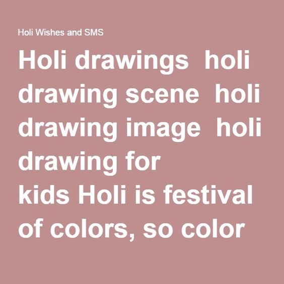Holi drawings  holi drawing scene  holi drawing image  holi drawing for kids Holi is festival of colors, so color some drawings and wish a very happy holi with these colorful drawings. Keep browsing our post for holi drawing pictures and more holi festival drawing for kids. A colorful holi drawing scene is good for any holi drawing competition. So we have some awesome holi drawing scene for holi 2016. Just go through these holi festival drawings for children and kids.  holi coloring pages…