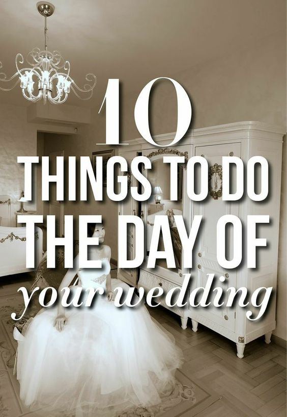 This is a great guide! 10 Things To Do On The Day Of Your Wedding