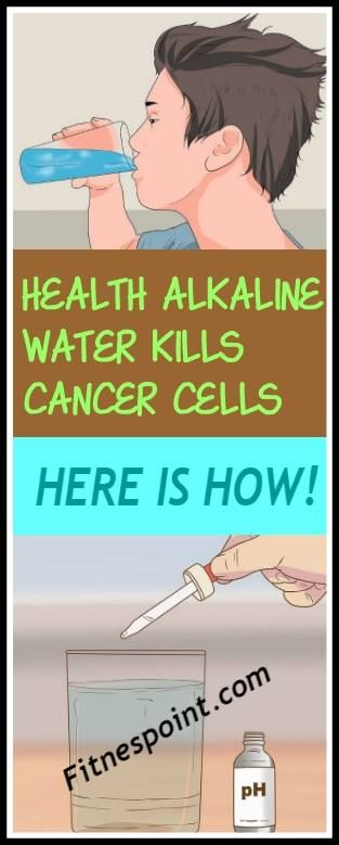 HEALTH ALKALINE WATER KILLS CANCER CELLS, HERE IS HOW