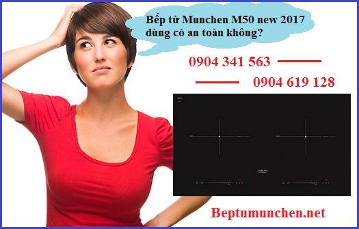 Bếp từ Munchen M50 new 2017 dùng có an toàn không?