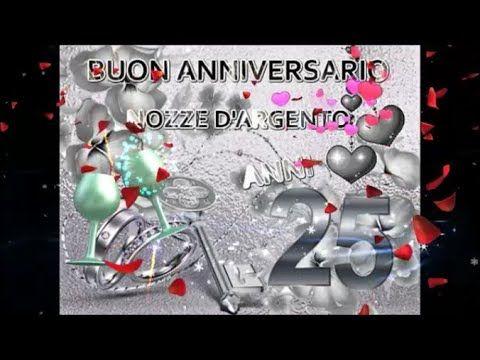 Buon Anniversario Nozze D Argento 25 Anni Di Matrimonio Buongiorno Auguri Sposi Youtube Nel 2020 Buon Anniversario Nozze D Argento 25 Anniversario Di Matrimonio