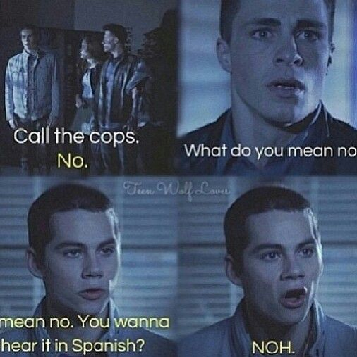 """""""Call the cops."""" """"No."""" """"What do you mean 'no'?"""" """"I mean no. You wanna hear it in Spanish? NOH"""""""