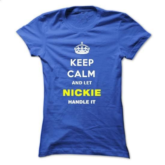 Keep Calm And Let Nickie Handle It - #custom dress shirts #best sweatshirt. ORDER NOW => https://www.sunfrog.com/Names/Keep-Calm-And-Let-Nickie-Handle-It-vjwib-Ladies.html?id=60505