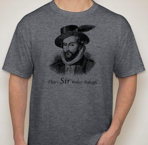 SIR Walter Raleigh Shirt. $18.00, via Etsy.