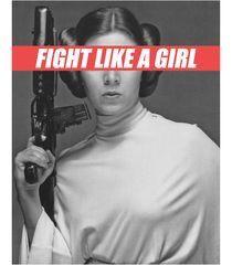 Fight like a girl Princess Leia