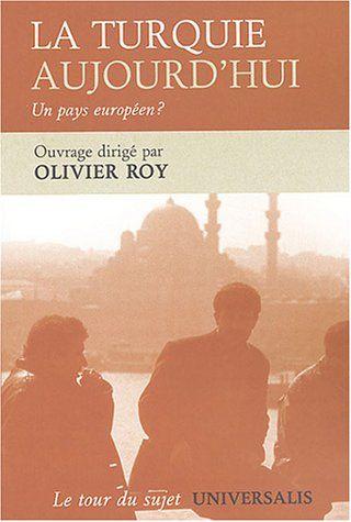 La Turquie aujourd'hui : Un pays européen ? - Olivier Roy, Collectif - Livres