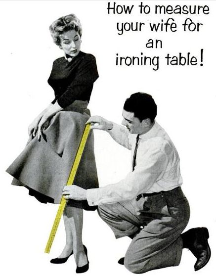 How to measure your wife for an ironing table - & whilst he's there measure him for an axe in the back of his head! Description from pinterest.com. I searched for this on bing.com/images
