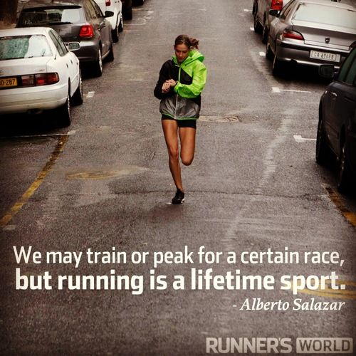 We may train or peak for a certain race, but running is a  lifetime sport