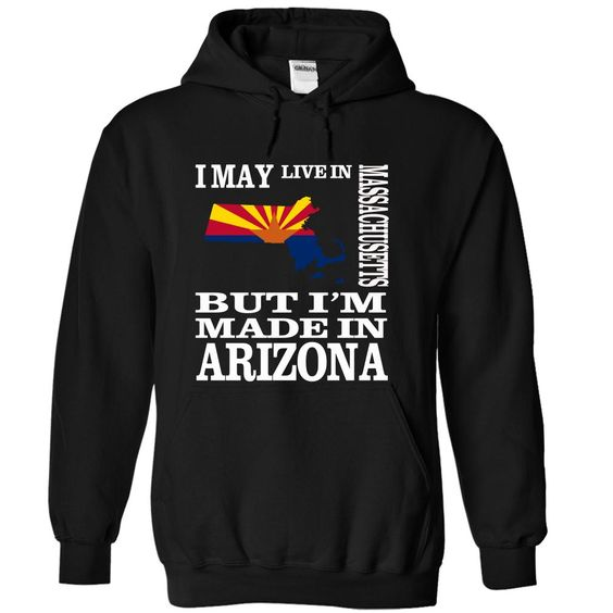 I may live in MASSACHUSETT but I'm made in ARIZONA T-Shirts, Hoodies. CHECK PRICE ==► https://www.sunfrog.com/Names/I-may-live-in-MASSACHUSETT-but-Im-made-in-ARIZONA-dwjwbgctny-Black-15883527-Hoodie.html?id=41382