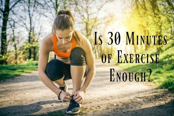 Is 30 Minutes of Exercise Enough? - Organize Yourself Skinny