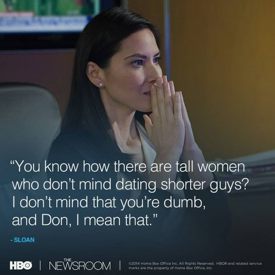 You know how there are tall women who don't mind dating shorter guys? I don't mind that you are dumb and Don, I mean that.  The Newsroom   10806223_930818243613077_2153066525670850880_n.jpg (800×800)
