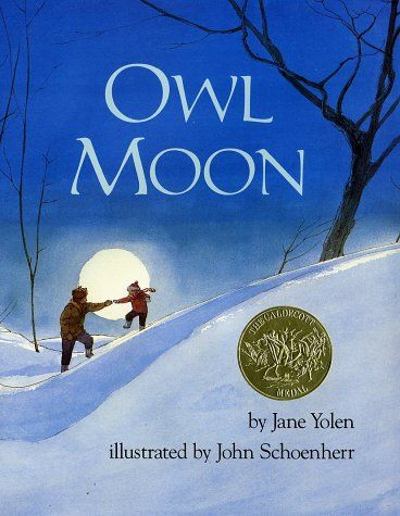 Owl Moon by Jane Yolen, beautiful images, great story, fun for a nature study