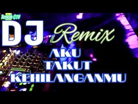 Dj Remix Aku Takut Kehilanganmu Youtube Lagu Lagu Terbaik