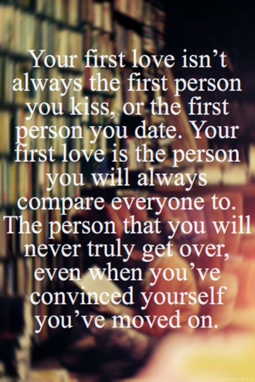 That unmistakably is, was, and will always be that First and true love.