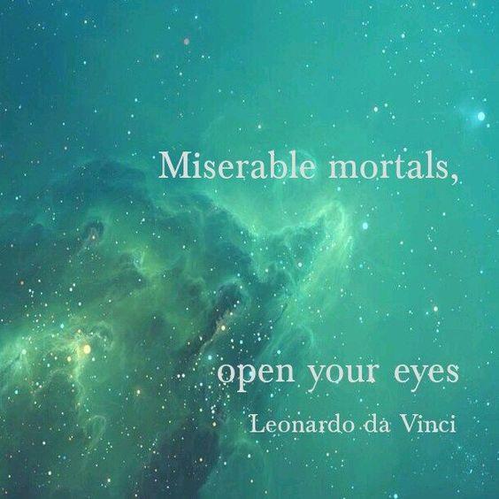 Miserable Mortals, Open Your Eyes. #davinci