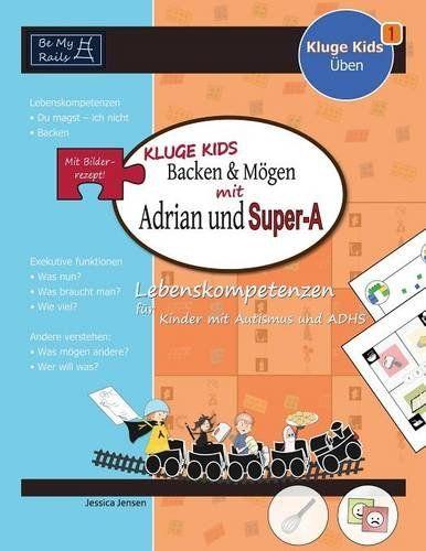Kluge Kids Backen & Mogen Mit Adrian Und Super-A: Lebenskompetenzen Fur Kinder Mit Autismus Und Adhs von Jessica Jensen http://www.amazon.de/dp/9198241427/ref=cm_sw_r_pi_dp_oZEovb1K223TV