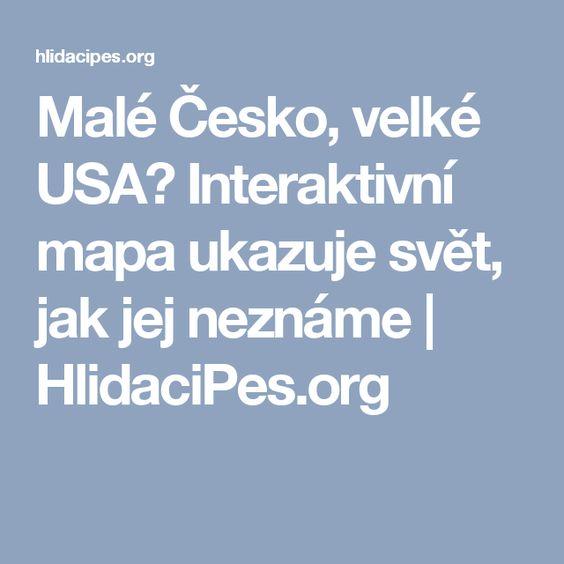 Malé Česko, velké USA? Interaktivní mapa ukazuje svět, jak jej neznáme | HlidaciPes.org