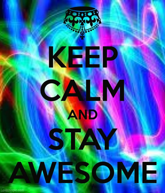 Keep Calm And Awesome On Pinterest