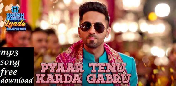 Pyaar Tenu Karda Gabru Mp3 Song Free Download Shubh Mangal Zyada Saavdhan In 2020 Songs Lyrics New Hindi Songs