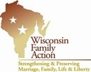 Wisconsin Family Action: Strengthening and preserving marriage, family life and liberty in the state of Wisconsin.
