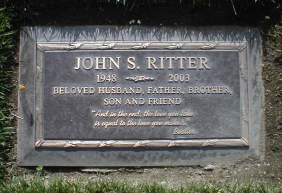 "Grave Marker- Actor John S. Ritter - ""And in the end, the love you take is equal to the love you make"" - The Beatles"