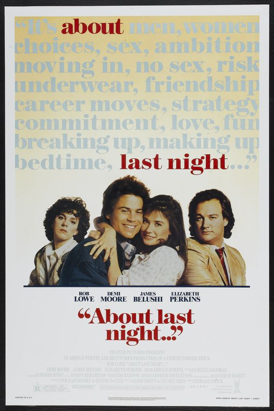 About Last Night 1986 (based on David Mamet's Sexual Perversity in Chicago) -- Rob Lowe, Demi Moore, James Belushi.