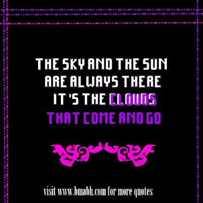 Inspirational Quotes about cloud with pictures on www.bmabh.com -The sky and the sun are always there. It's the clouds that come and go. Follow us at https://www.pinterest.com/bmabh/ for more awesome quotes.: