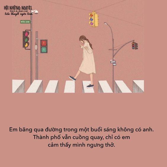 Em băng qua đường trong một buổi sáng không có anh. Thành phố vẫn cuồng quay, chỉ có em cảm thấy mình ngưng thở.