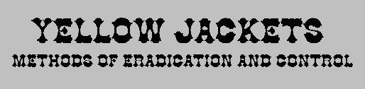 Yellow jackets - method of eradication and control. Good info!