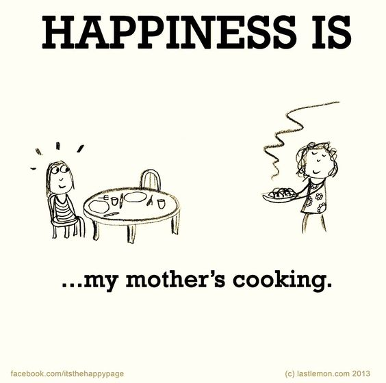 Happiness Is My Mother S Cooking With Images Cute Happy