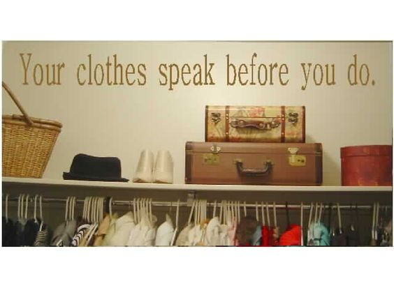 Your clothes speak before you do.