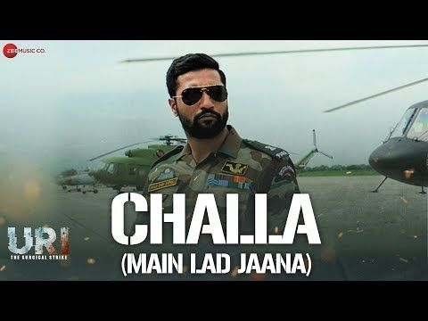 The New Song Challa Main Lad Jaana From Uri The Surgical Strike Is Purely A Heart Pumping Patriotic Track Starring Vicky K Songs Motivational Songs Song Hindi