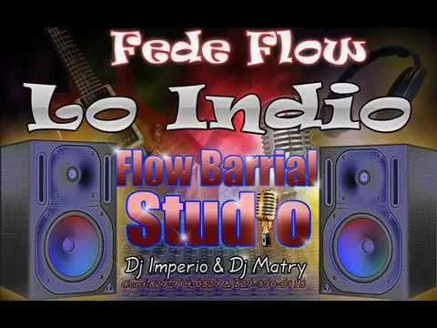 Fede Flow - Lo Indio = djmatry21 y dj imperio prod