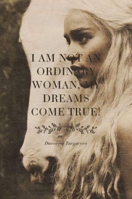 I am not an ordinary woman, my dreams come true! - Daenerys Targaryen   Lorena made this with Spoken.ly