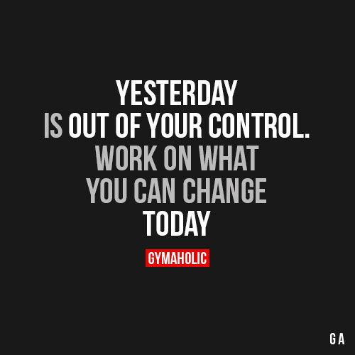 Yesterday Is Out Of Your Control: