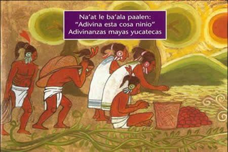 Adivinanzas Mayas - INDEMAYA - Instituto para el Desarrollo de la Cultura Maya del Estado de Yucatán