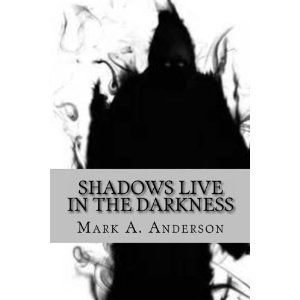 Reviewed by Mamta Madhavan for Readers' Favorite  Shadows Live in the Darkness by Mr Mark A. Anderson is a horror story for teenagers. The characters -- Charles, Myron, Joe, Karl, Kathleen and Ann Marie -- are just normal teenagers who find themselves in the midst of some disturbing happenings at night with eerie creatures and shadows walking around. They realize that there are some creepy things happening at night and they are out to find out the cause.  The book has horror, intrigue…