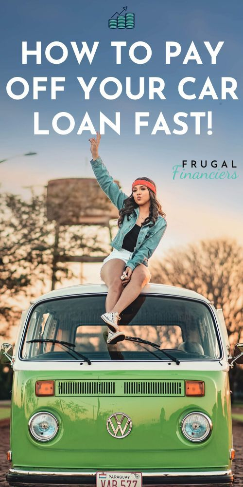 How To Pay Off Your Car Loan Fast Pay It Off Early Car Loans Travel Savings Plan Budgeting