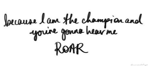 Roar~Katy Perry <3 love this song!