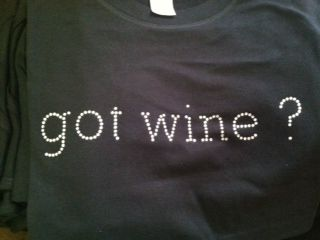 got wine? Tshirt, ladies cut or fashion cut.......