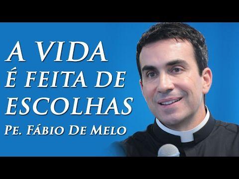 A Vida E Feita De Escolhas Pe Fabio De Melo 06 09 2009