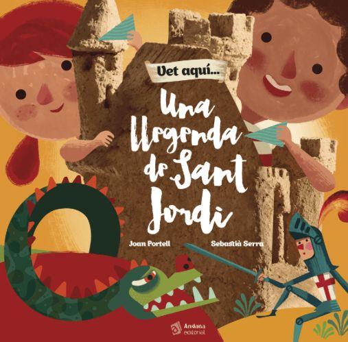 """Joan Portell / Sebastíà Serra. """"Vet aqui... Una llegenda de Sant Jordi"""". Editorial Andana (3 a 6 anys)"""