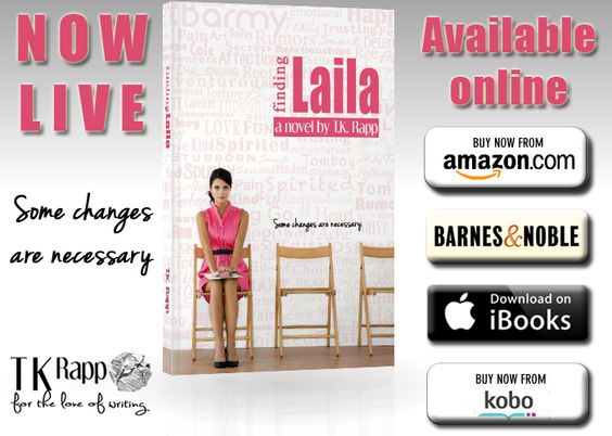 #FindingLaila is here!!!  iTunes - https://itunes.apple.com/us/book/id953908077  Amazon - http://www.amazon.com/Finding-Laila-Some-Changes-Necessary-ebook/dp/B00QCR3YKS  Kobo - http://store.kobobooks.com/en-US/ebook/finding-laila-some-changes-are-necessary  Paperback - https://www.createspace.com/5180746   Nook - http://www.barnesandnoble.com/w/finding-laila-tk-rapp/1121044853?ean=2940149888900