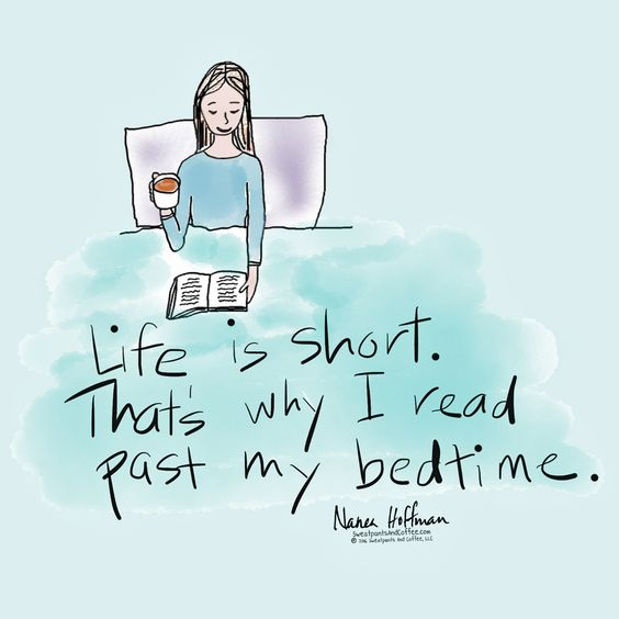 Life is short that's why I read past my bedtime